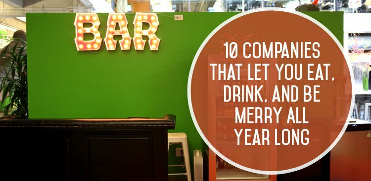 10 Companies That Let You Eat, Drink, and Be Merry All Year Long
