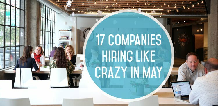 17 Companies Hiring Like Crazy in May