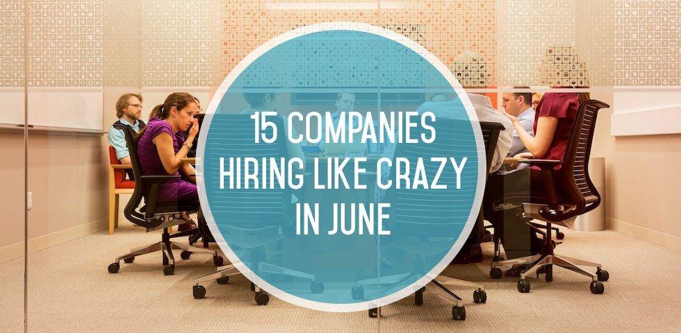 15 Companies Hiring Like Crazy in June
