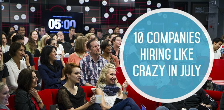 10 Companies Hiring Like Crazy in July