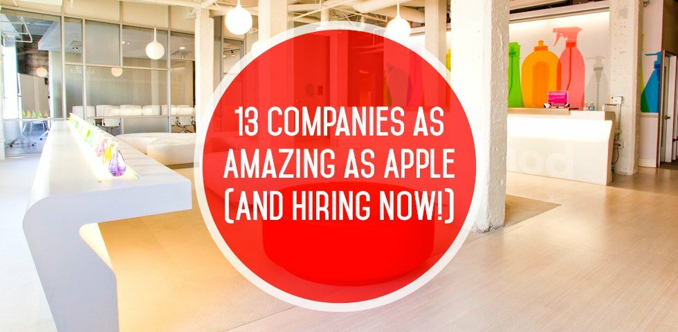 13 Companies as Amazing as Apple (and Hiring Now!)