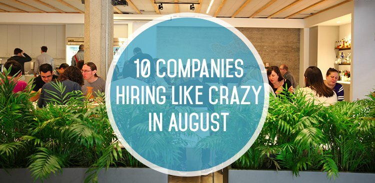 10 Companies Hiring Like Crazy in August