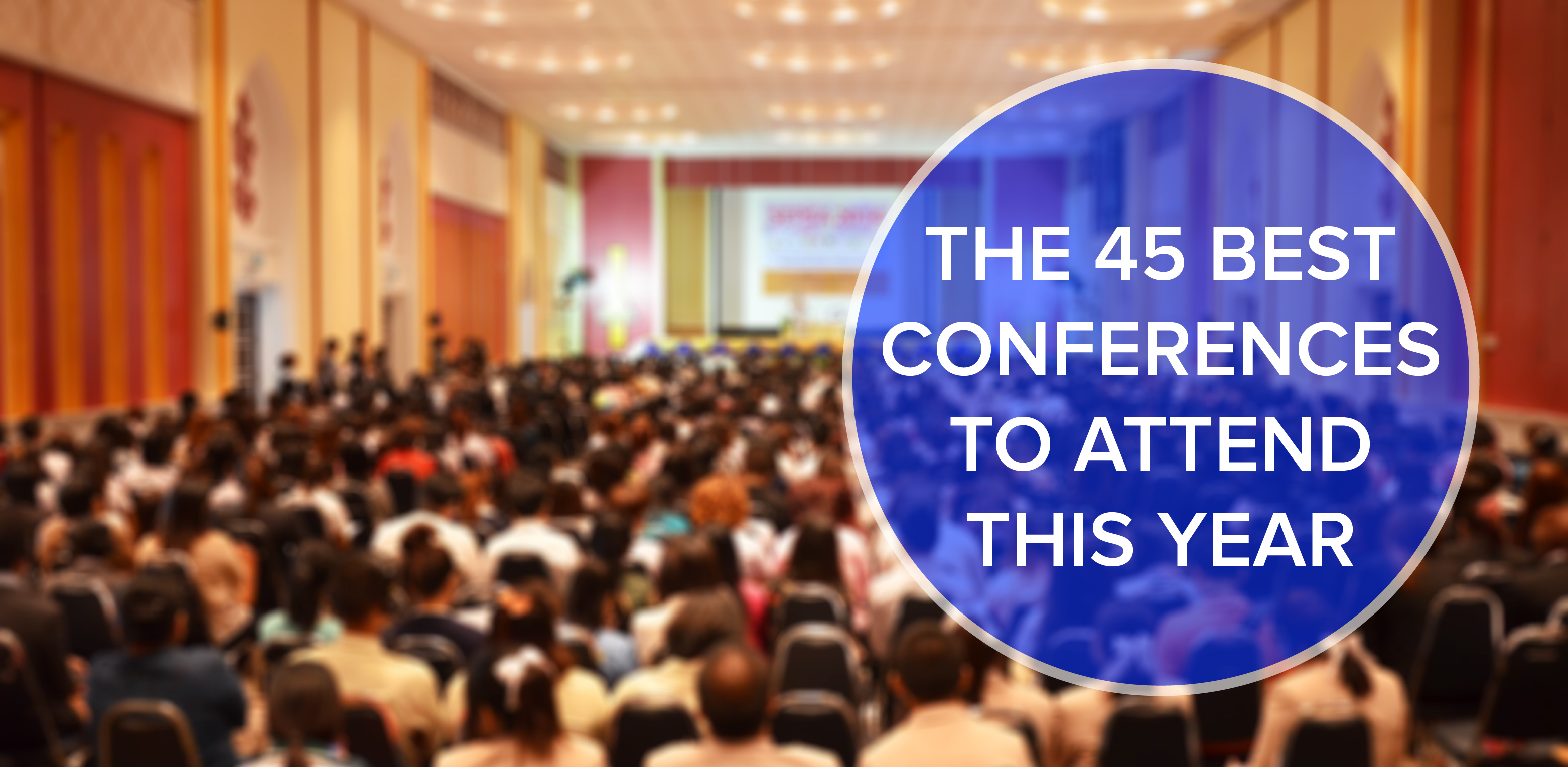The 45 Best Conferences to Attend This Year