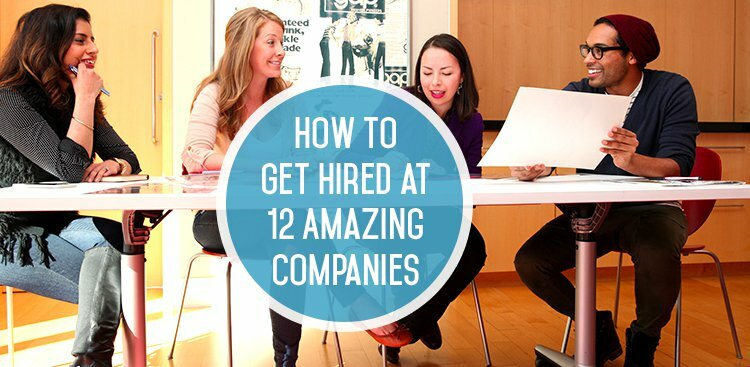 Here's How to Get Hired at These 12 Amazing Companies