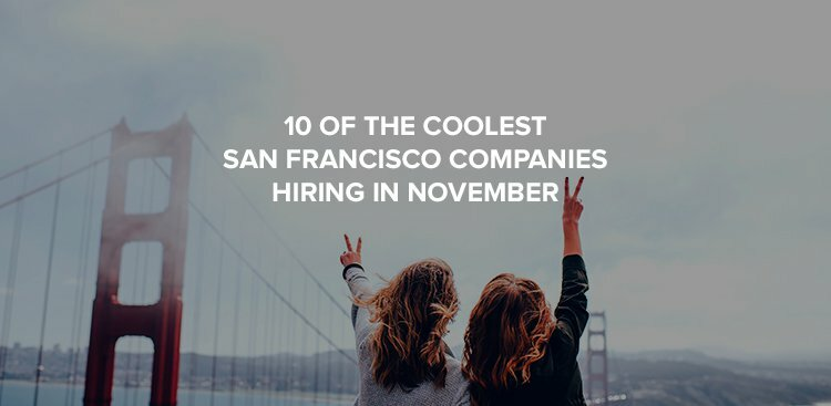 10 of the Coolest San Francisco Companies Hiring in November