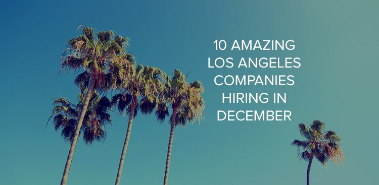 10 Amazing Los Angeles Companies Hiring in December